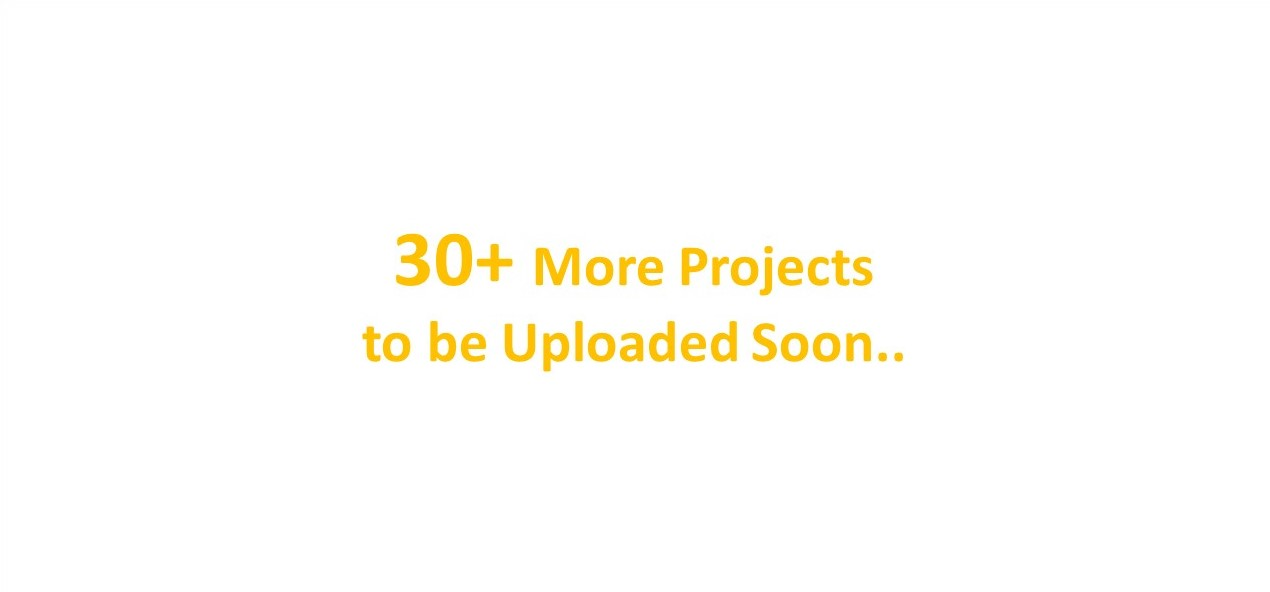 More Projects to be Uploaded Soon
